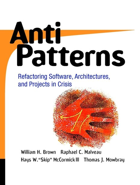 AntiPatterns: Refactoring Software, Architectures, and Projects in Crisis by William J. Brown
