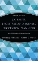 J.K. Lasser ProEstate and Business Succession Planning: A Legal Guide to Wealth Transfer