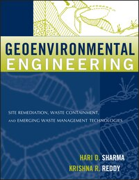 Geoenvironmental Engineering: Site Remediation, Waste Containment, and Emerging Waste Management…