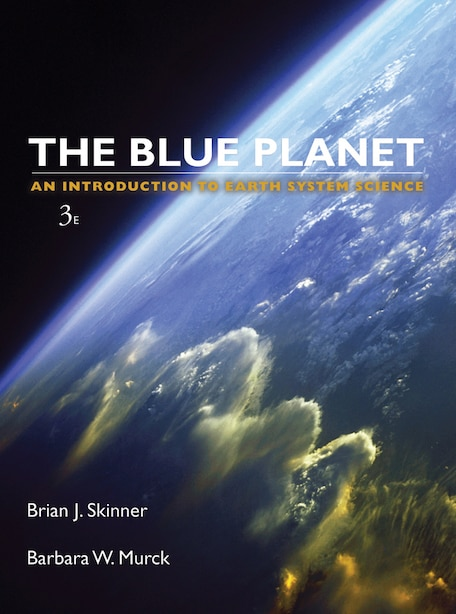 The Blue Planet: An Introduction to Earth System Science by Brian J. Skinner