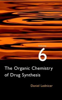 The Organic Chemistry of Drug Synthesis, Volume 6: Organic Chemistry Of Drug Synt