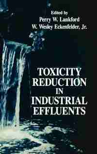 Toxicity Reduction in Industrial Effluents by Perry W. Lankford