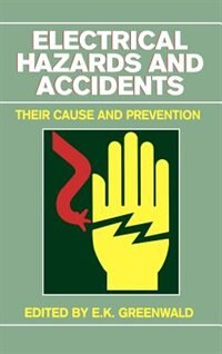 Electrical Hazards and Accidents: Their Cause and Prevention by E. K. Greenwald