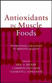 Antioxidants in Muscle Foods: Nutritional Strategies to Improve Quality by Eric A. Decker