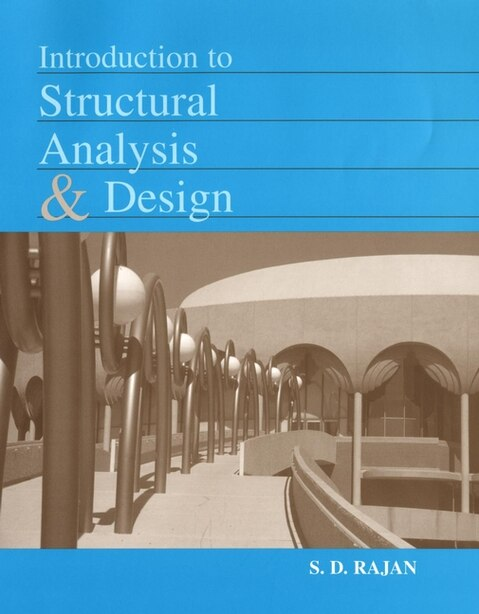 Introduction to Structural Analysis & Design by S. D. Rajan