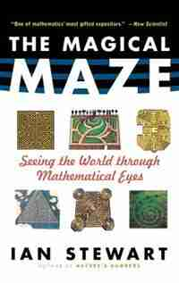 The Magical Maze: Seeing the World Through Mathematical Eyes by IAN STEWART
