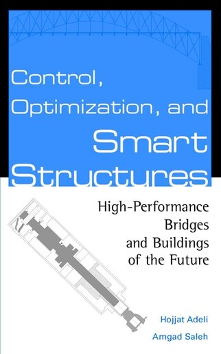 Control, Optimization, and Smart Structures: High-Performance Bridges and Buildings of the Future by Hojjat Adeli