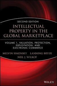 Intellectual Property in the Global Marketplace, Valuation, Protection, Exploitation, and…