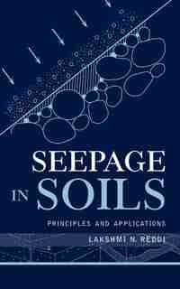 Seepage in Soils: Principles and Applications by Lakshmi N. Reddi