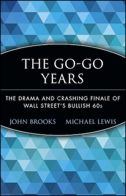 Book The Go-Go Years: The Drama and Crashing Finale of Wall Streets Bullish 60s by John Brooks