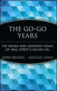 The Go-Go Years: The Drama and Crashing Finale of Wall Streets Bullish 60s