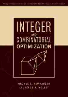 Integer and Combinatorial Optimization by Laurence A. Wolsey