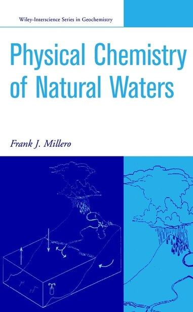 The Physical Chemistry of Natural Waters by Frank J. Millero
