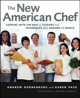 The New American Chef: Cooking with the Best of Flavors and Techniques from Around the World