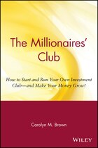 The Millionaires Club: How to Start and Run Your Own Investment Club -- and Make Your Money Grow!