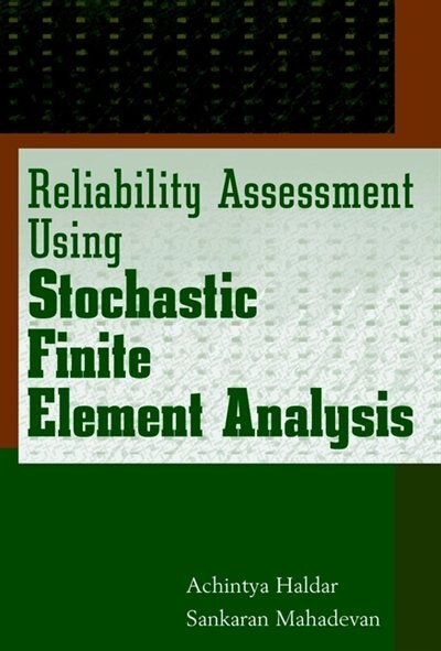 Reliability Assessment Using Stochastic Finite Element Analysis by Achintya Haldar