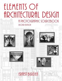 Elements of Architectural Design: A Photographic Sourcebook