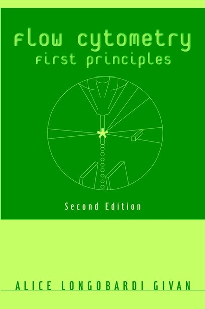 Flow Cytometry: First Principles by Alice Longobardi Givan