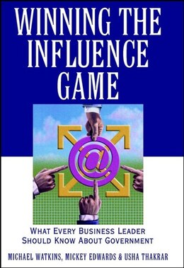 Book Winning the Influence Game: What Every Business Leader Should Know about Government by Michael Watkins