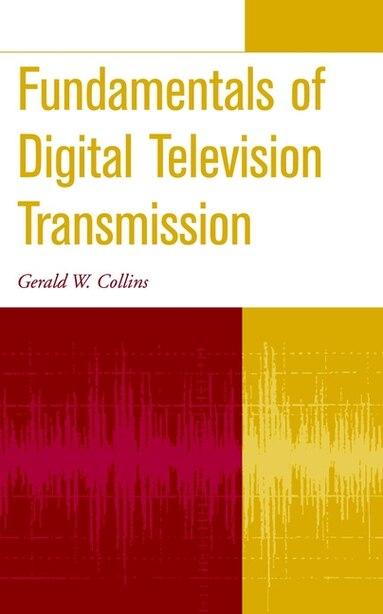 Fundamentals of Digital Television Transmission by Gerald W. Collins