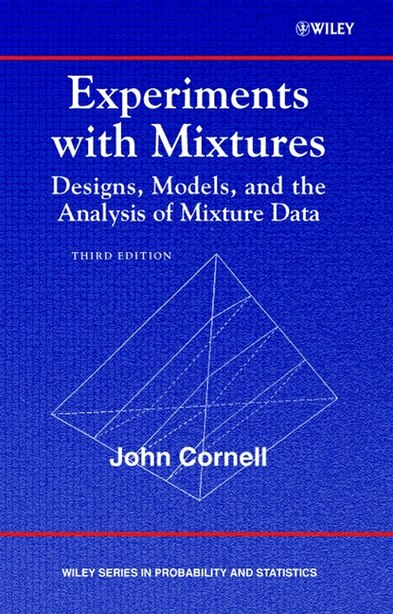 Experiments with Mixtures: Designs, Models, and the Analysis of Mixture Data by John A. Cornell