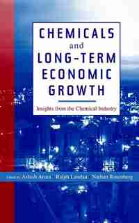 Chemicals and Long-Term Economic Growth: Insights from the Chemical Industry by Ashish Arora