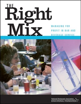 Book The Right Mix: Managing for Profit in Bar and Beverage Service by National Restaurant Association Educational Founda