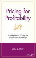 Pricing for Profitability: Activity-Based Pricing for Competitive Advantage