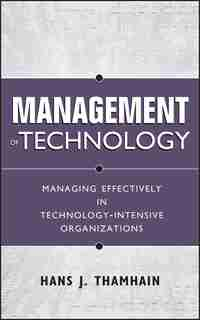 Management of Technology: Managing Effectively in Technology-Intensive Organizations by Hans J. Thamhain