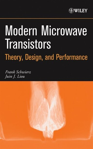 Modern Microwave Transistors: Theory, Design, and Performance by Frank Schwierz