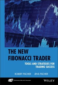 The New Fibonacci Trader: Tools and Strategies for Trading Success