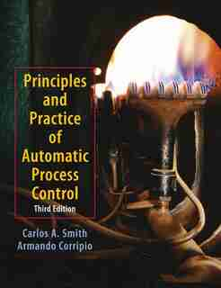 Principles and Practices of Automatic Process Control by Carlos A. Smith