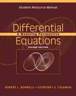 Student Resource Manual to accompany Differential Equations: A Modeling Perspective, 2e by Robert L. Borrelli