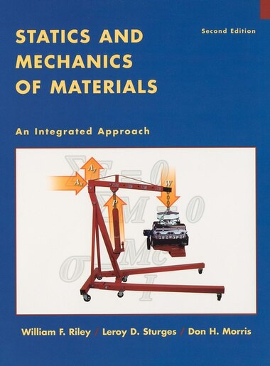 Statics and Mechanics of Materials: An Integrated Approach by William F. Riley