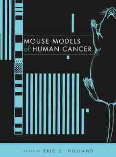 Mouse Models of Human Cancer by Eric C. Holland