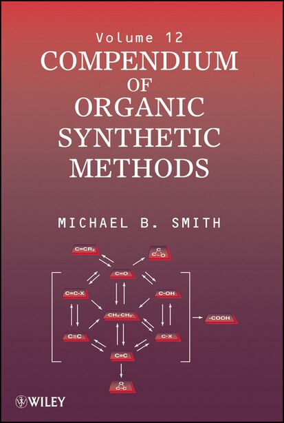 Compendium of Organic Synthetic Methods by Michael B. Smith