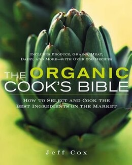Book The Organic Cook's Bible: How to Select and Cook the Best Ingredients on the Market by Jeff Cox