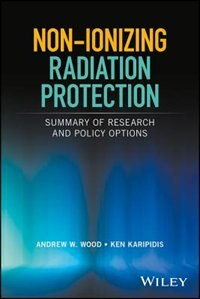 Non-ionizing Radiation Protection: Summary of Research and Policy Options by Andrew W. Wood