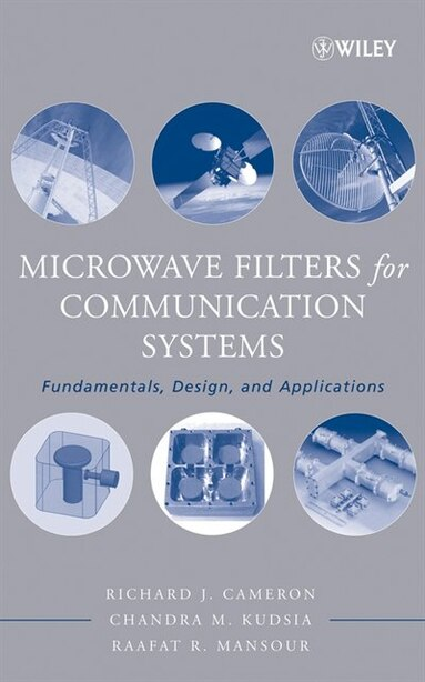 Microwave Filters for Communication Systems: Fundamentals, Design and Applications by Richard J. Cameron