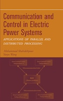 Communication and Control in Electric Power Systems: Applications of Parallel and Distributed…