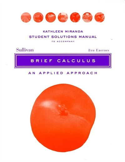 Solutions Manual to accompany Brief Calculus: An Applied Approach Student, 8e: An Applied Approach by Michael Sullivan