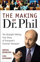 The Making of Dr. Phil: The Straight-Talking True Story of Everyones Favorite Therapist