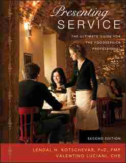 Presenting Service: The Ultimate Guide for the Foodservice Professional by Lendal H. Kotschevar