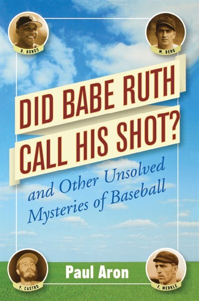 Did Babe Ruth Call His Shot: And Other Unsolved Mysteries of Baseball by Paul Aron