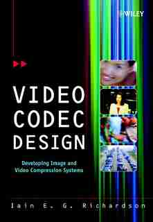 Video Codec Design: Developing Image and Video Compression Systems by Iain E. Richardson