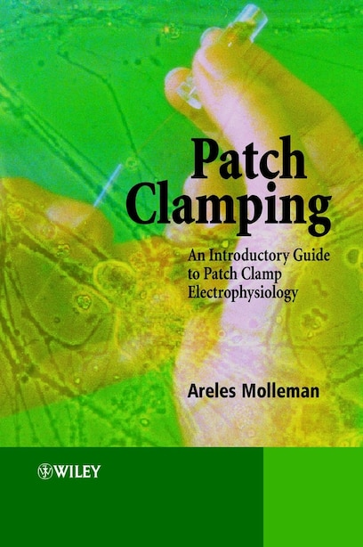 Patch Clamping: An Introductory Guide to Patch Clamp Electrophysiology by Areles Molleman