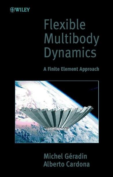 Flexible Multibody Dynamics: A Finite Element Approach by Michel Géradin