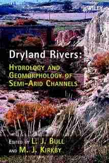 Dryland Rivers: Hydrology and Geomorphology of Semi-arid Channels by L. J. Bull
