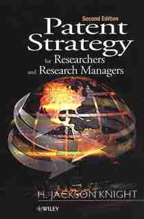 Patent Strategy for Researchers and Research Managers: For Researchers and Research Managers by H. Jackson Knight