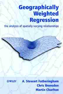 Geographically Weighted Regression: The Analysis of Spatially Varying Relationships by A. Stewart Fotheringham
